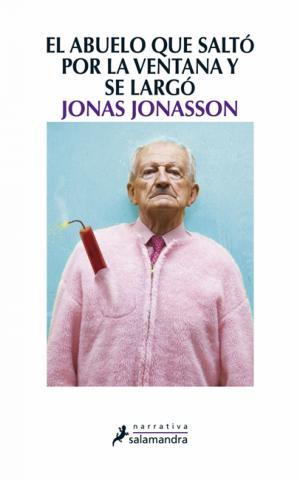 EL ABUELO QUE SALTO POR LA VENTANA Y SE LARGO (Jonas Jonasson)