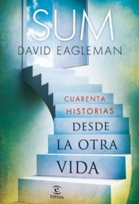 SUM : CUARENTA HISTORIAS DESDE LA OTRA VIDA (David Eagleman)