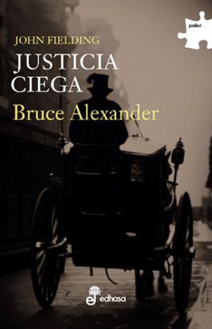 JUSTICIA CIEGA (Bruce Alexander)