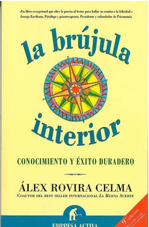 LA BRUJULA INTERIOR: CONOCERSE A UNO MISMO ES FUENTE INAGOTABLE DE EXITO DURADERO (Alex Rovira Celma)