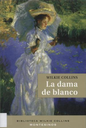 LA DAMA DE BLANCO (Wilkie Collins)