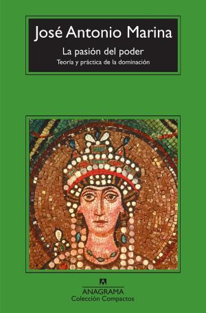 LA PASION DEL PODER. TEORIA Y PRACTICA DE LA DOMINACION (Jose Antonio Marina)