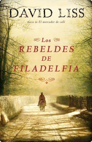 LOS REBELDES DE FILADELFIA (David Liss)