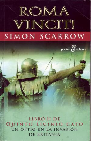 ROMA VINCIT! : UN OPTIO EN LA INVASION DE BRITANIA (Simon Scarrow)