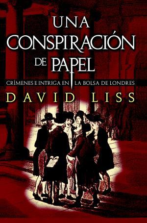 UNA CONSPIRACION DE PAPEL (David Liss)